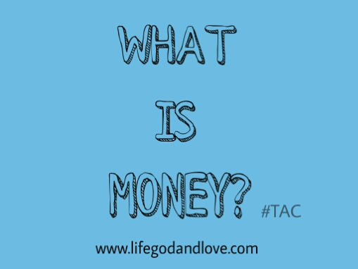 #TAC: What Is Money?