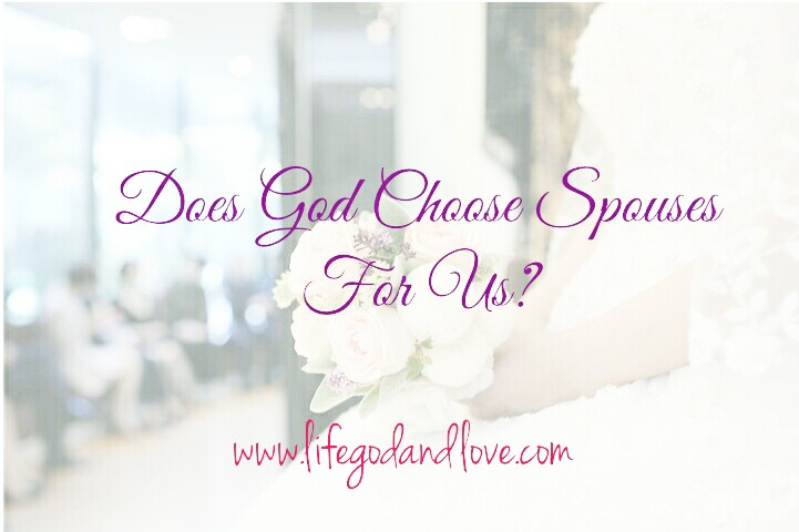 Does God Choose Spouses For Us?